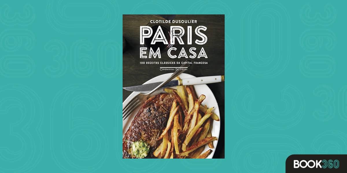 Paris Em Casa - 100 Receitas Clássicas Da Capital Francesa
