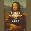 Breve história da Arte: Um guia de bolso para os principais gêneros, obras, temas e técnicas
