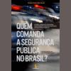 Quem comanda a segurança pública no Brasil?: Atores, crenças e coalizões que dominam a política nacional de segurança pública