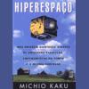 Hiperespaço: Uma odisséia científica através de universos paralelos, empenamentos do tempo e a décima dimensão